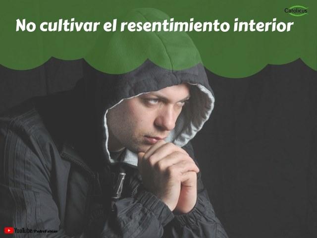 No cultivar el resentimiento interior